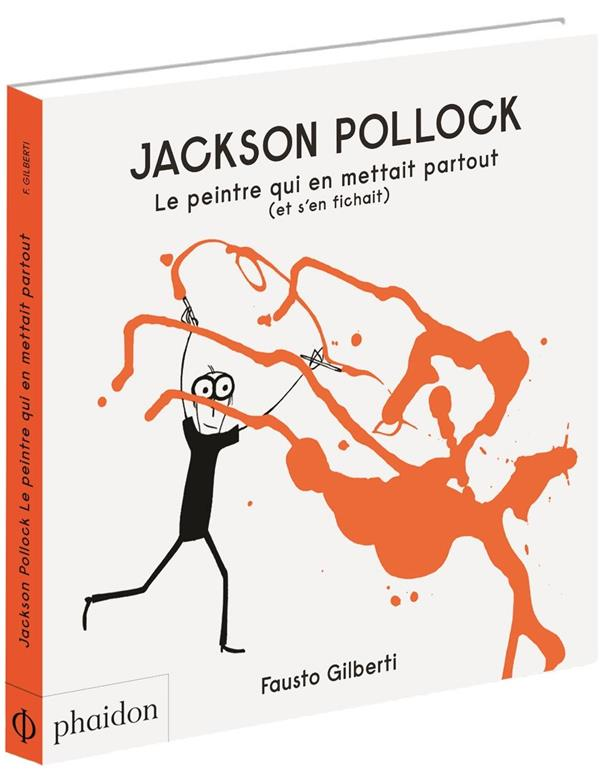 JACKSON POLLOCK LE PEINTRE QUI EN METTAIT PARTOUT (ET S EN FICHAIT)