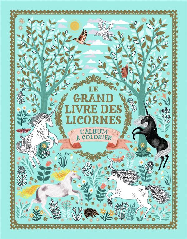 LE GRAND LIVRE DES LICORNES - L'ALBUM A COLORIER