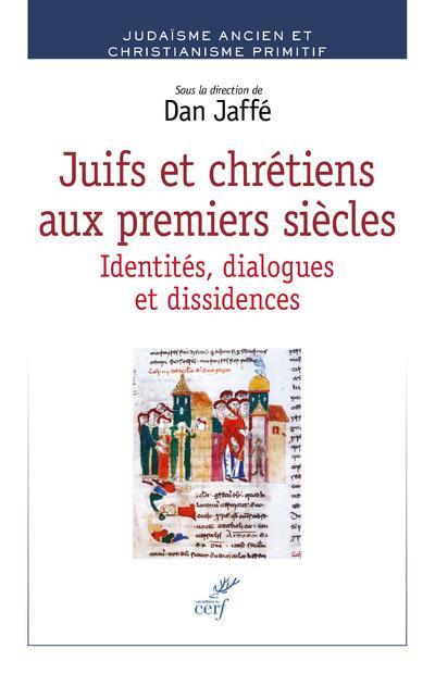 JUIFS ET CHRETIENS AUX PREMIERS SIECLES - IDENTITES, DIALOGUES ET DISSIDENCES