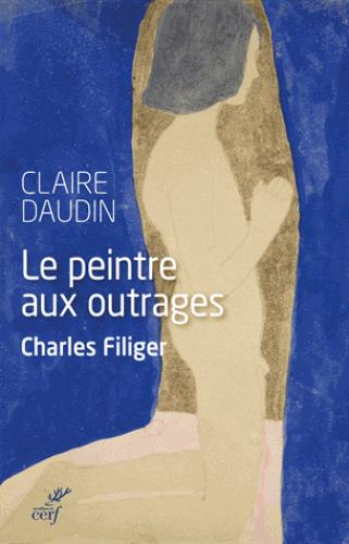 LE PEINTRE AUX OUTRAGES. CHARLES FILIGER
