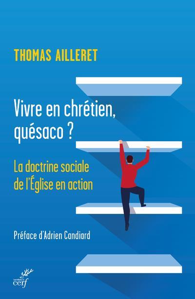 VIVRE EN CHRETIEN, QUESACO ? - LA DOCTRINE SOCIALE DE L'EGLISE EN ACTION