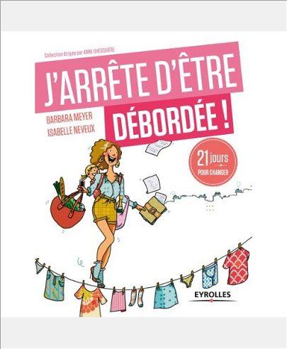 J ARRETE D ETRE DEBORDEE 21 JOURS POUR PROFITER DE LA VIE