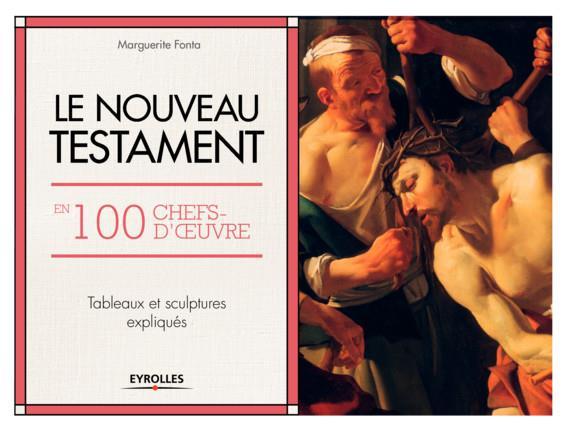 LE NOUVEAU TESTAMENT EN 100 CHEFS D OEUVRE