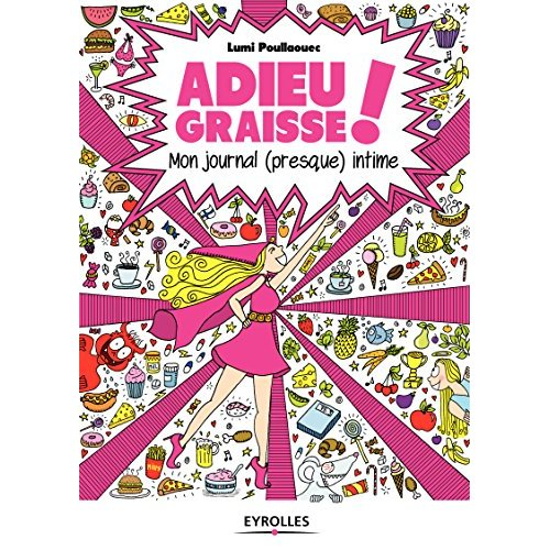 ADIEU GRAISSE  MON JOURNAL (PRESQUE) INTIME