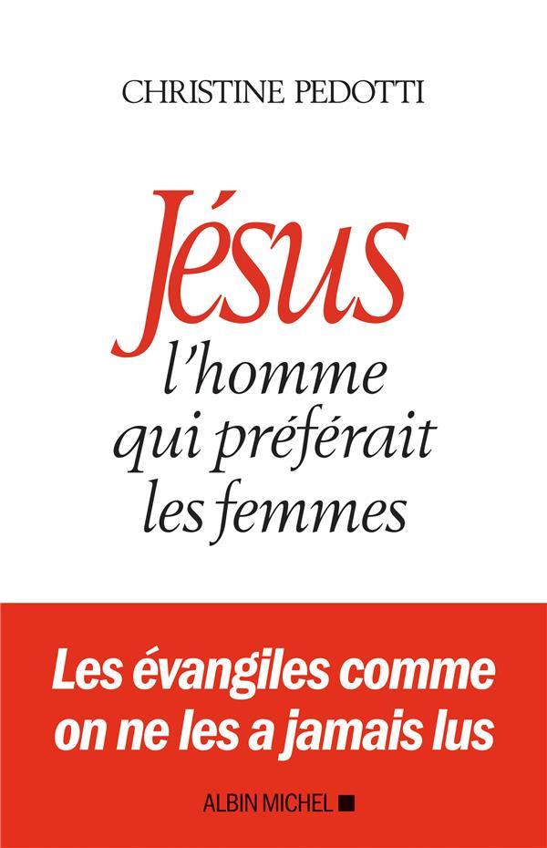 JESUS, L'HOMME QUI PREFERAIT LES FEMMES