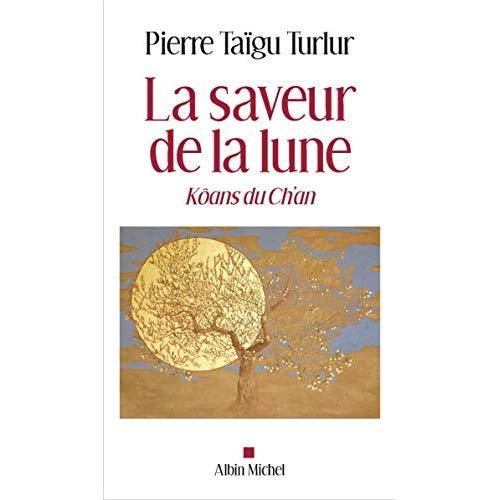 LA SAVEUR DE LA LUNE - VIVRE LES KOANS DU CH'AN AUJOURD'HUI