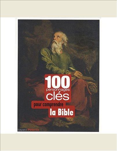100 PERSONNAGES CLES POUR COMPRENDRE DE LA BIBLE