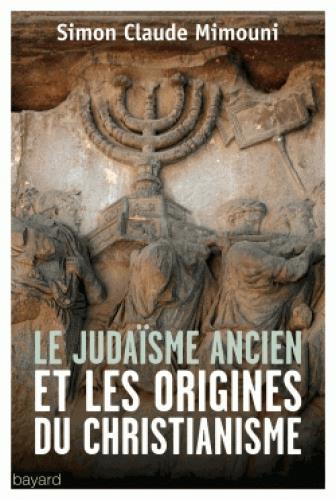 LE JUDAISME ANCIEN ET LES ORIGINES DU CHRISTIANISME