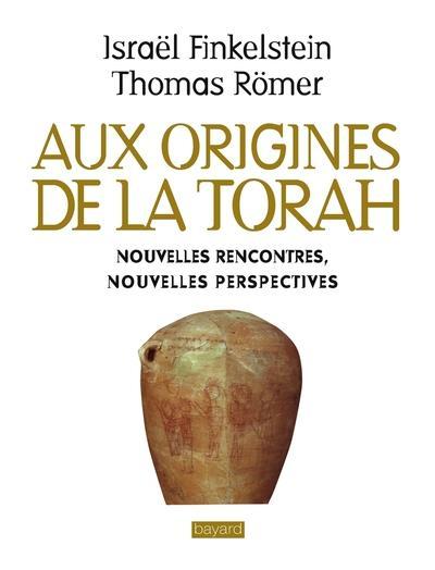 AUX ORIGINES DE LA TORAH. NOUVELLES RENCONTRES, NOUVELLES PERSPECTIVES