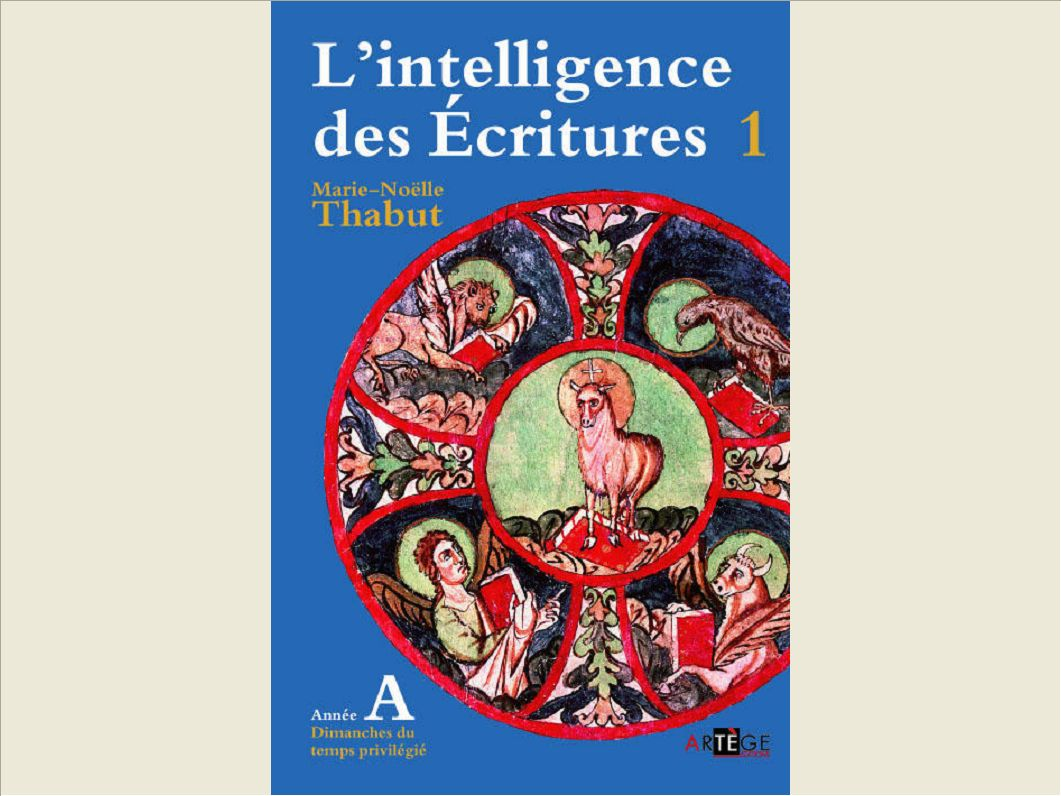 INTELLIGENCE DES ECRITURES - VOLUME 1 - ANNEE A - DIMANCHES DU TEMPS PRIVILEGIE