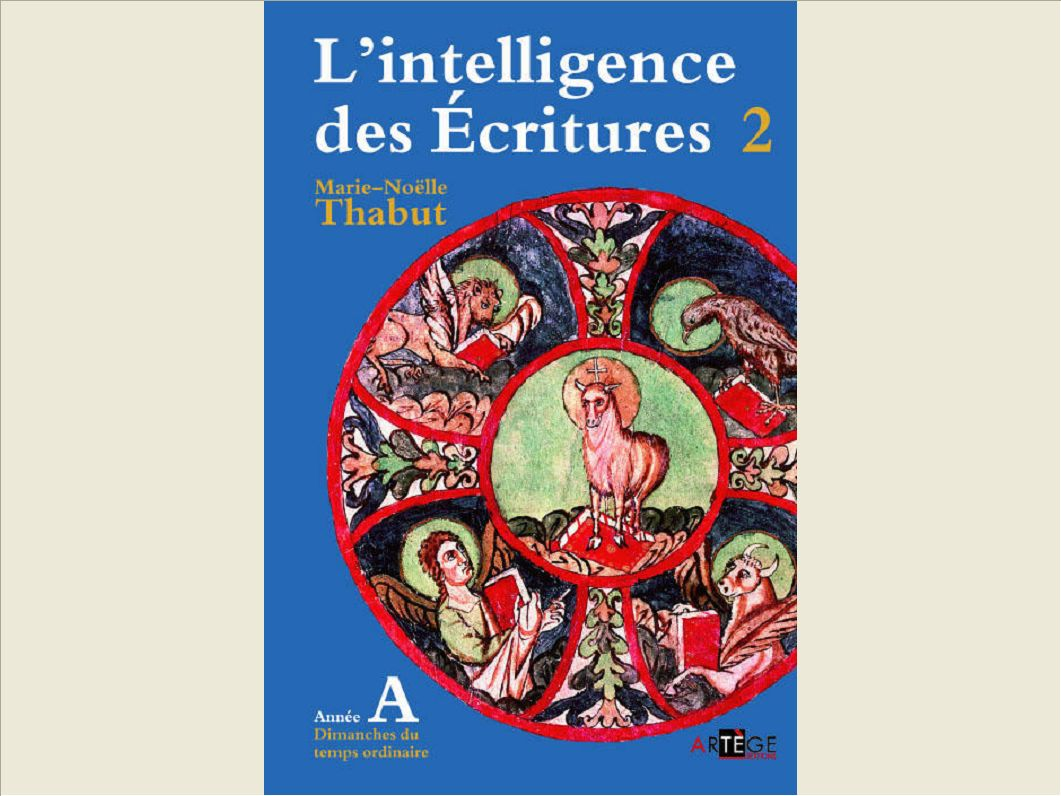 INTELLIGENCE DES ECRITURES - VOLUME 2 - ANNEE A - DIMANCHES DU TEMPS ORDINAIRE