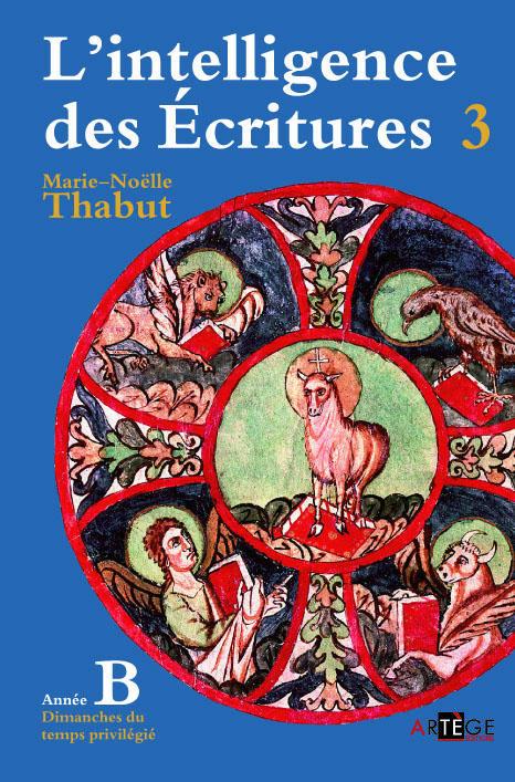 INTELLIGENCE DES ECRITURES - VOLUME 3 - ANNEE B - DIMANCHES DU TEMPS PRIVILEGIE