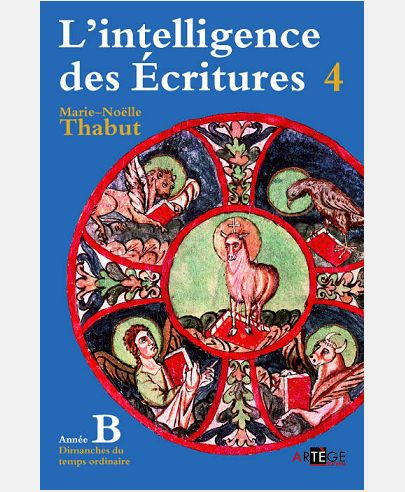 INTELLIGENCE DES ECRITURES - VOLUME 4 - ANNEE B - DIMANCHES DU TEMPS ORDINAIRE