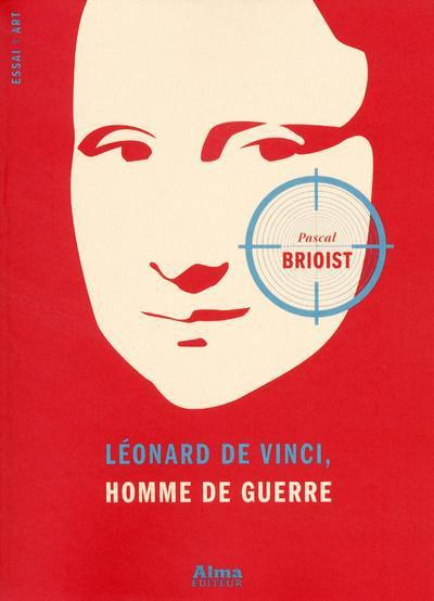 LEONARD DE VINCI  HOMME DE GUERRE