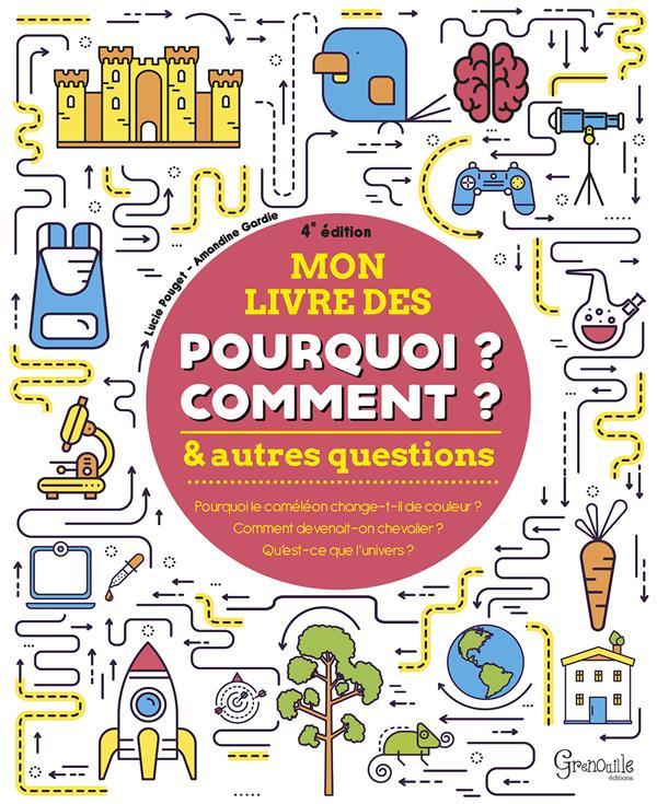 MON LIVRE DES POURQUOI, COMMENT ET AUTRES QUESTIONS (4E EDITION)