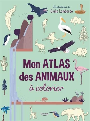MON ATLAS DES ANIMAUX A COLORIER (COLL. MES GRANDS ATLAS A COLORIER)