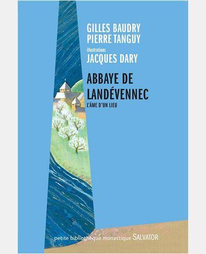 ABBAYE DE LANDEVENNEC. L'AME D'UN LIEU