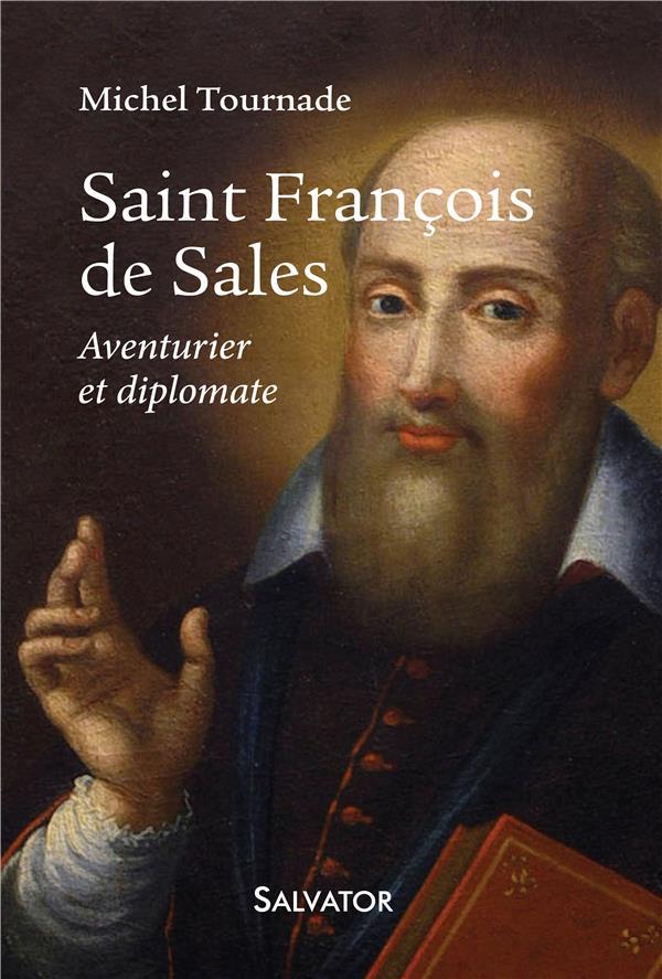 SAINT FRANCOIS DE SALES. AVENTURIER ET DIPLOMATE