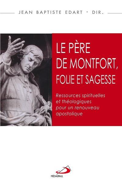 PERE DE MONTFORT FOLIE ET SAGESSE (LE)