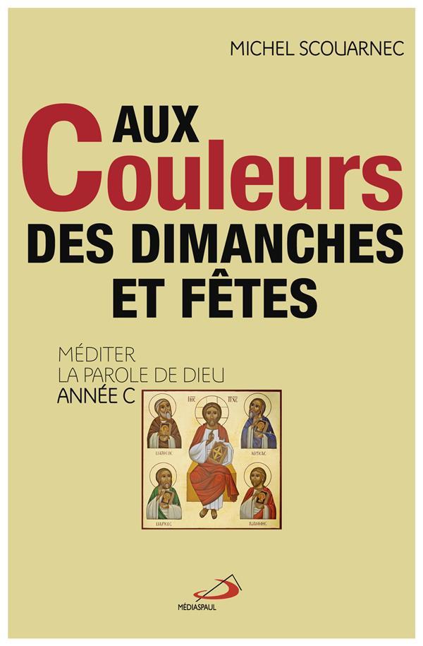 AUX COULEURS DES DIMANCHES ET FETES - MEDITER LA PAROLE DE DIEU ANNEE C