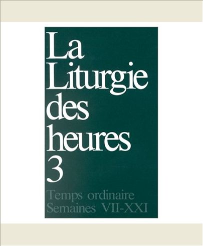 LITURGIE DES HEURES - TOME 3 TEMPS ORDINAIRE SEMAINES VII-XXI