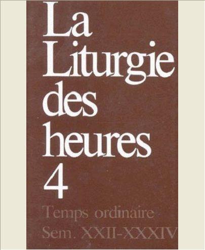 LITURGIE DES HEURES TOME 4    TEMPS ORDINAIRE SEMAINES XXII - XXXIV