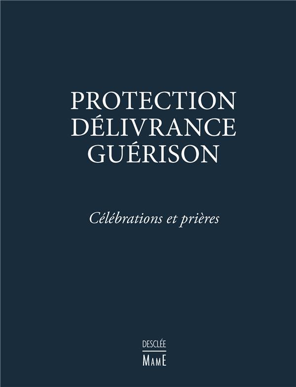 PROTECTION, DELIVRANCE, GUERISON - CELEBRATIONS ET PRIERES