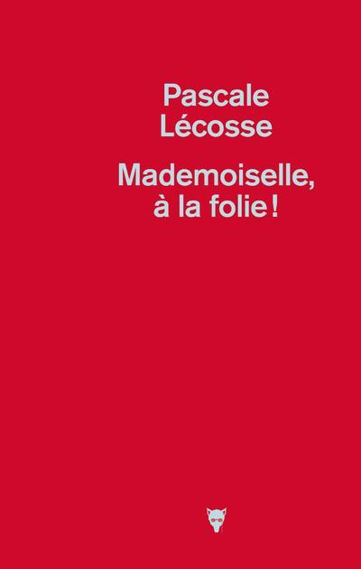 MADEMOISELLE, A LA FOLIE !