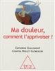MA DOULEUR, COMMENT L'APPRIVOISER
