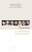 TIBHIRINE,LA FRATERNITE JUSQU'AU BOUT