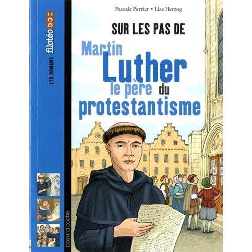 SUR LES PAS DE MARTIN LUTHER, LE PERE DU PROTESTANTISME