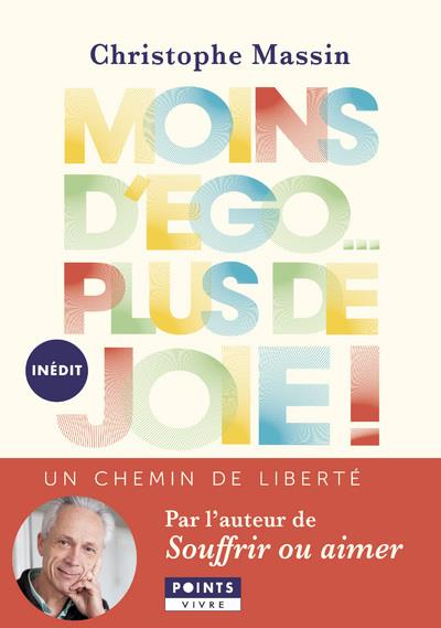 MOINS D'EGO... PLUS DE JOIE !. UN CHEMIN DE LIBERTE