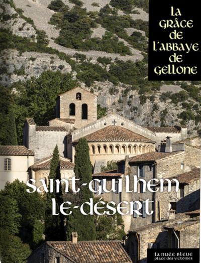SAINT-GUILHEM-LE-DESERT - LA GRACE DE L'ABBAYE DE GELLONE
