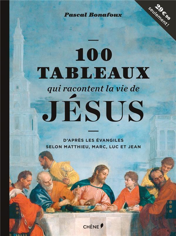100 TABLEAUX QUI RACONTENT LA VIE DE JESUS