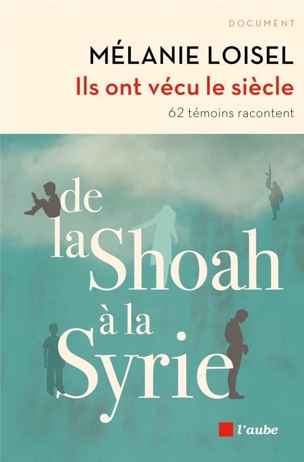 ILS ONT VECU LE SIECLE - DE LA SHOAH A LA SYRIE