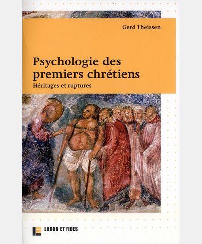 PSYCHOLOGIE DES PREMIERS CHRETIENS : HERITAGES ET RUPTURES