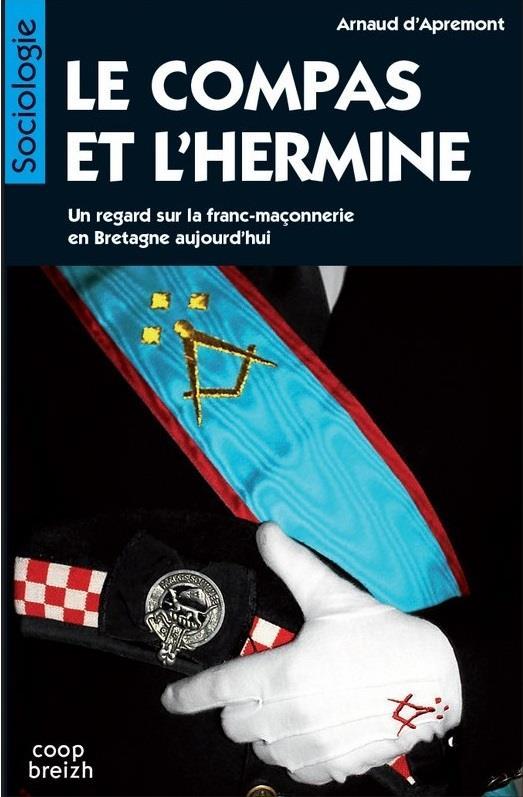 LE COMPAS ET L'HERMINE - UN REGARD SUR LA FRANC-MACONNERIE EN BRETAGNE AUJOURD'HUI