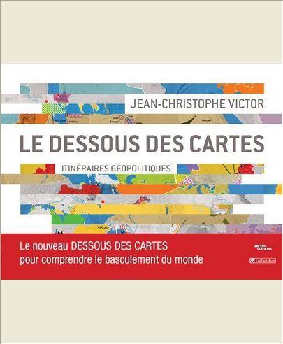DESSOUS DES CARTES ITINERAIRES GEOPOLITIQUES LE NOUVEAU DESSOUS DES CARTES POUR - LE NOUVEAU DESSOUS