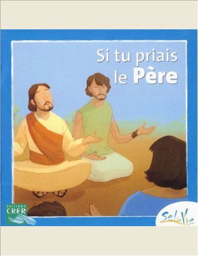 SEL DE VIE - 7/9 ANS - SI TU PRIAIS LE PERE
