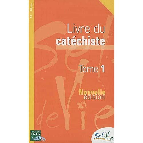 SEL DE VIE - 11/13 ANS - CATECHISTE TOME 1 - ED 2014