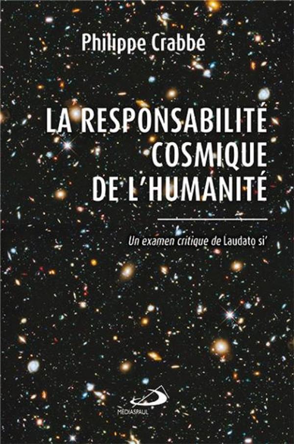 RESPONSABILITE COSMIQUE DE L'HUMANITE (LA) - UN EXAMEN CRITIQUE DE LAUDATO SI