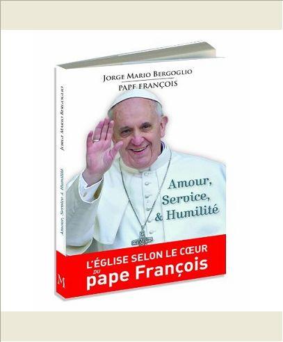 AMOUR, SERVICE, & HUMILITE. L'EGLISE SELON LE COEUR DU PAPE FRANCOIS