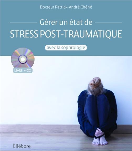 GERER UN ETAT DE STRESS POST-TRAUMATIQUE AVEC LA SOPHROLOGIE - LIVRE + CD