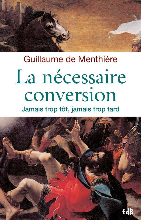LA NECESSAIRE CONVERSION. JAMAIS TROP TOT, JAMAIS TROP TARD