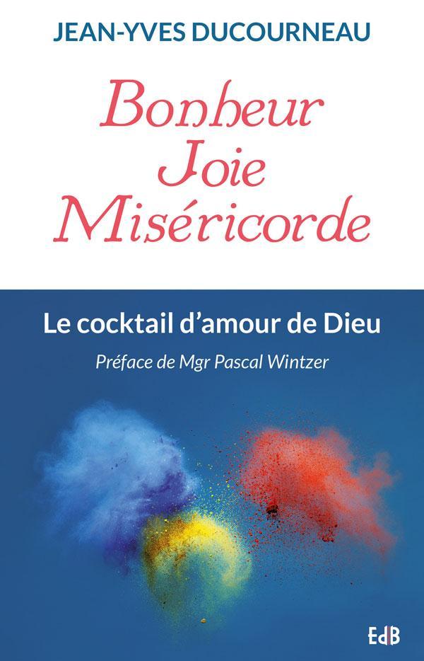 BONHEUR JOIE MISERICORDE. LE COCKTAIL D'AMOUR DE DIEU