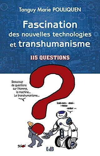 LA FASCINATION DE LA TECHNIQUE ET DU TRANSHUMANISME. 100 QUESTIONS