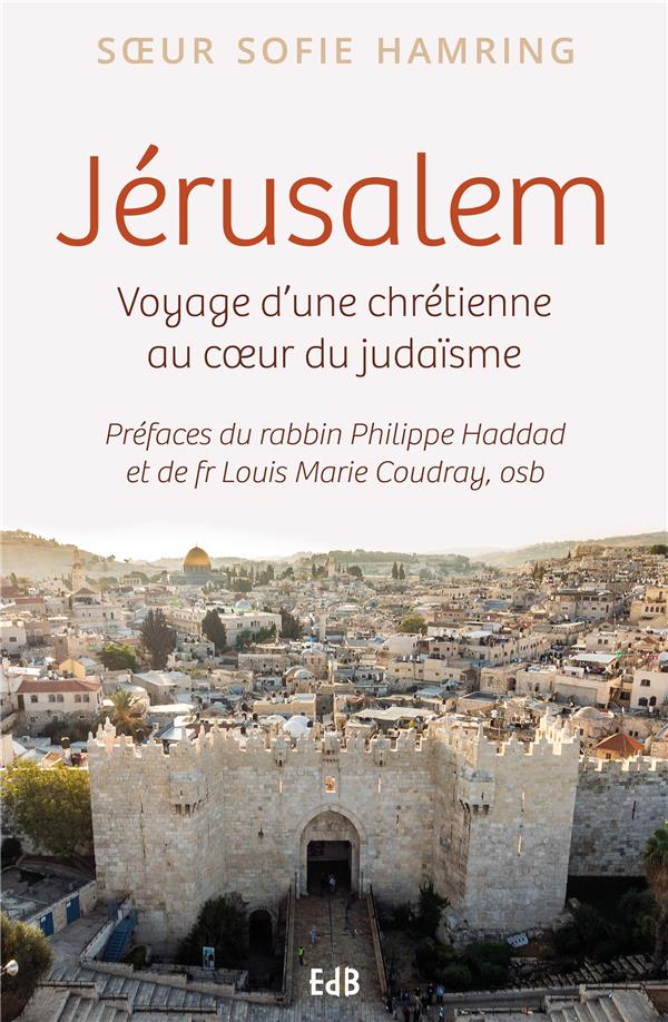 JERUSALEM, VOYAGE D UNE CHRETIENNE AU COEUR DU JUDAISME