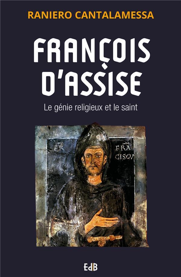 FRANCOIS D ASSISE. LE GENIE RELIGIEUX ET LE SAINT