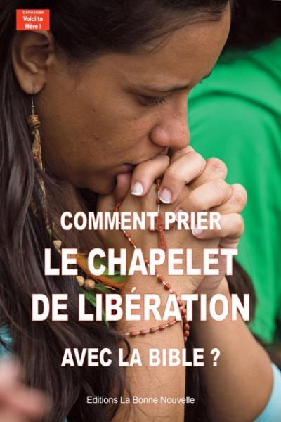 COMMENT PRIER LE CHAPELET DE LIBERATION AVEC LA BIBLE?