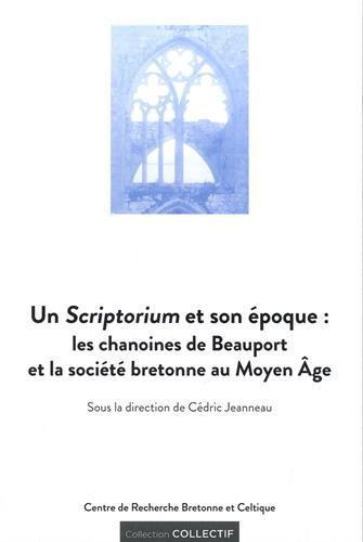 UN SCRIPTORIUM ET SON EPOQUE : LES CHANOINES DE L'ABBAYE DE BEAUPORT